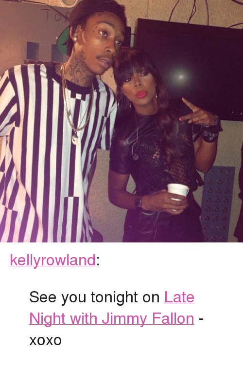 """see you tonight: <p><a class=""""tumblr_blog"""" href=""""http://kellyrowland.tumblr.com/post/52673341356/see-you-tonight-on-late-night-with-jimmy-fallon"""" target=""""_blank"""">kellyrowland</a>:</p> <blockquote> <p><span>See you tonight on</span><a href=""""https://www.facebook.com/latenightwithjimmyfallon?directed_target_id=0"""" target=""""_blank"""">Late Night with Jimmy Fallon</a><span>- xoxo</span></p> </blockquote>"""