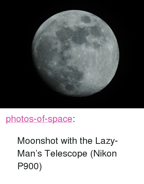 "nikon p900: <p><a href=""https://photos-of-space.tumblr.com/post/159401138762/moonshot-with-the-lazy-mans-telescope-nikon"" class=""tumblr_blog"">photos-of-space</a>:</p>  <blockquote><p>Moonshot with the Lazy-Man's Telescope (Nikon P900)</p></blockquote>"