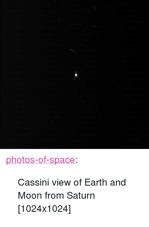 "cassini: <p><a href=""https://photos-of-space.tumblr.com/post/160776706892/cassini-view-of-earth-and-moon-from-saturn"" class=""tumblr_blog"">photos-of-space</a>:</p>  <blockquote><p>Cassini view of Earth and Moon from Saturn [1024x1024]</p></blockquote>"