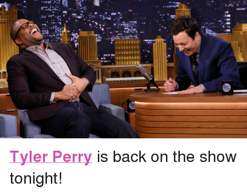 """Tyler Perry: <p><strong><a href=""""http://www.nbc.com/the-tonight-show/filters/guests/2176"""" target=""""_blank"""">Tyler Perry</a></strong>is back on the show tonight!<span><br/></span></p>"""
