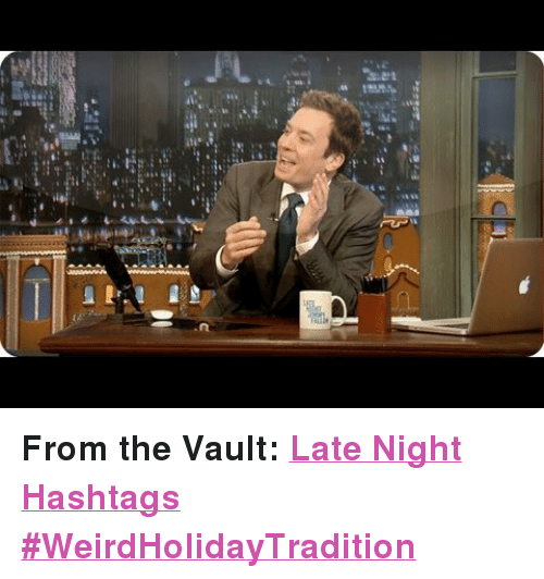"""the vault: <p><strong>From the Vault: <a href=""""http://www.youtube.com/watch?v=02ph7t_WjpA"""" target=""""_blank"""">Late Night Hashtags #WeirdHolidayTradition</a></strong></p>"""