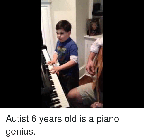 Autist: <p>Autist 6 years old is a piano genius.</p>