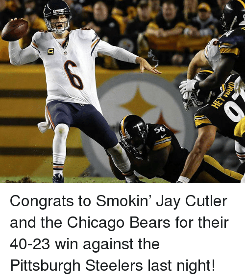 Pittsburgh Steelers: <p>Congrats to Smokin&rsquo; Jay Cutler and the Chicago Bears for their 40-23 win against the Pittsburgh Steelers last night!</p>