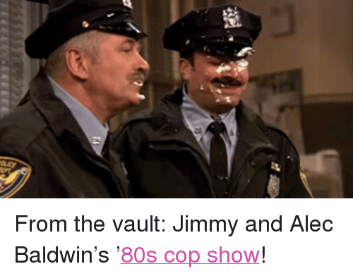 """the vault: <p>From the vault: Jimmy and Alec Baldwin&rsquo;s &rsquo;<a href=""""https://www.youtube.com/watch?v=HkLk1YUEoKA"""" target=""""_blank"""">80s cop show</a>!</p>"""