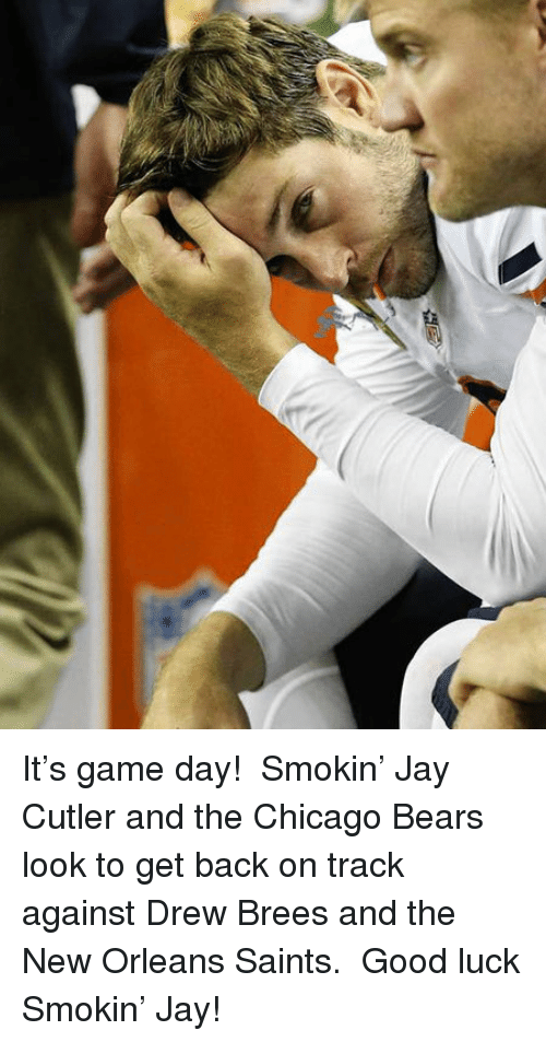 New Orleans Saints: <p>It&rsquo;s game day!  Smokin&rsquo; Jay Cutler and the Chicago Bears look to get back on track against Drew Brees and the New Orleans Saints.  Good luck Smokin&rsquo; Jay!</p>