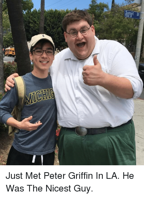 Peter Griffin: <p>Just Met Peter Griffin In LA. He Was The Nicest Guy.</p>