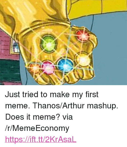 "Arthur, Meme, and Mashup: <p>Just tried to make my first meme. Thanos/Arthur mashup. Does it meme? via /r/MemeEconomy <a href=""https://ift.tt/2KrAsaL"">https://ift.tt/2KrAsaL</a></p>"