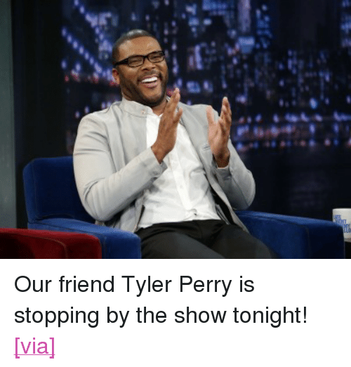 """Tyler Perry: <p>Our friend Tyler Perry is stopping by the show tonight!</p> <p><a href=""""http://www.essence.com/sites/default/files/images/2013/05/30/tour-duty-4_400x295_94.jpg"""" target=""""_blank"""">[via]</a></p>"""