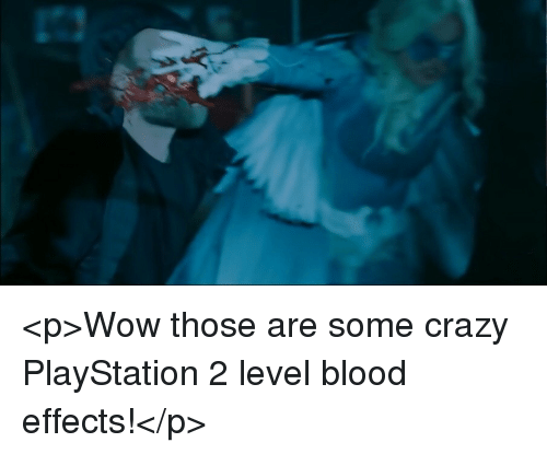 playstation 2: <p>Wow those are some crazy PlayStation 2 level blood effects!</p>