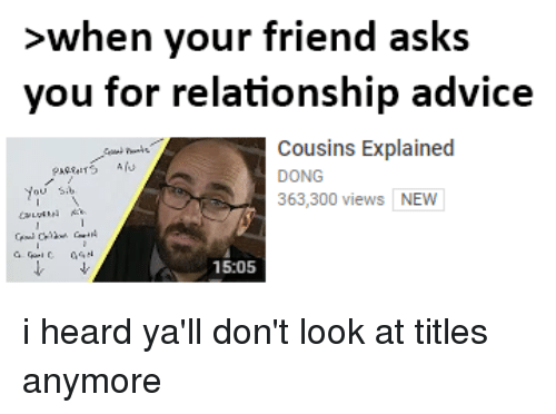 when Your Friend Asks You for Relationship Advice Cousins Explained