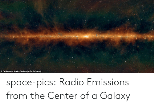 galaxy: © Dr Natasha Hurley-Walker (ICRAR/Curtin) space-pics:  Radio Emissions from the Center of a Galaxy
