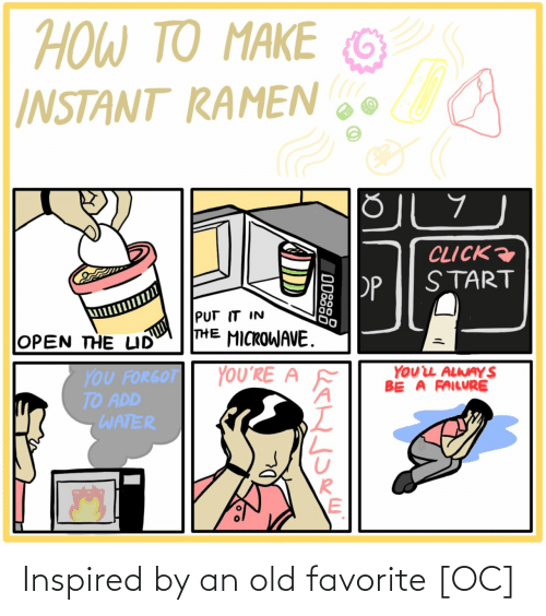 Instant: ΤΟ ΑΚΕ  TO MAKE  HOW TO  G  INSTANT RAMEN  CLICK  START  PP  PUT IT IN  THE MICROWAVE.  OPEN THE LID  YOUL ALWAY S  BE A FAILURE  YOU'RE A  YOU FORGOT  TO ADD  WATER  ODSS8 Inspired by an old favorite [OC]