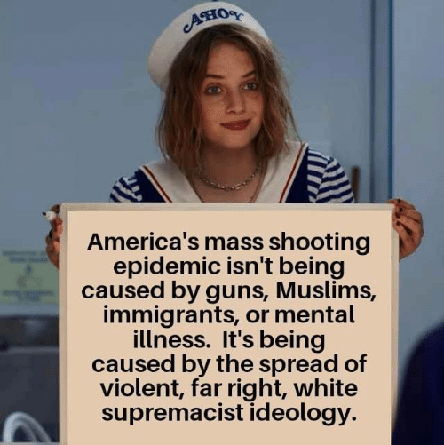 Immigrants: Ано  America's mass shooting  epidemic isn't being  caused by guns, Muslims,  immigrants, or mental  illness. It's being  caused by the spread of  violent, far right, white  supremacist ideology.