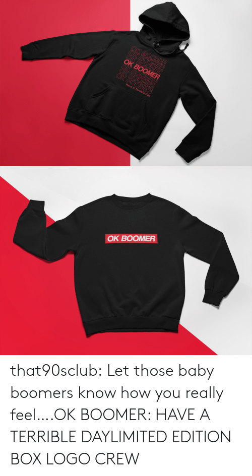 logo: ВОО  OK BOOMER  ОК ВОOMER  BOOME  OK BOOMER  OK BOOMER  Have A Terrible Day   OK BOOMER that90sclub:  Let those baby boomers know how you really feel….OK BOOMER: HAVE A TERRIBLE DAYLIMITED EDITION BOX LOGO CREW