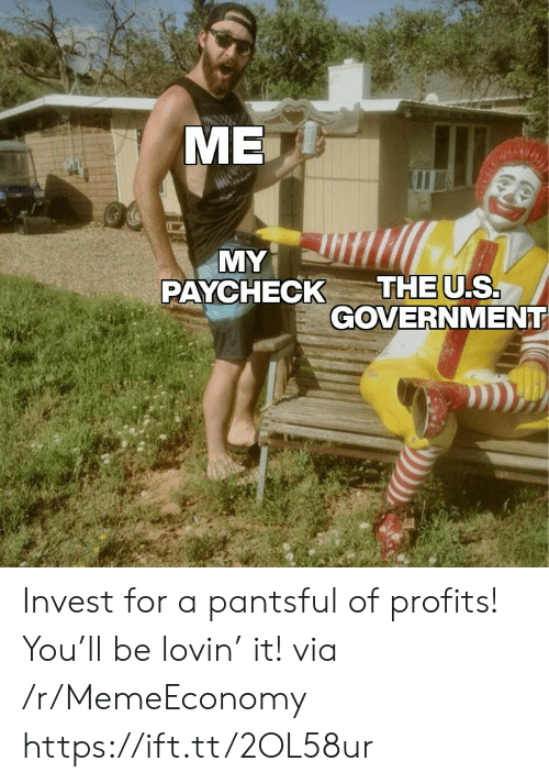 paycheck: МЕ  MY  THE U.S.  GOVERNMENT  PAYCHECK Invest for a pantsful of profits! You'll be lovin' it! via /r/MemeEconomy https://ift.tt/2OL58ur