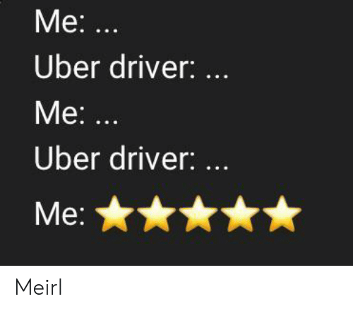 Uber, Uber Driver, and MeIRL: Ме: ...  Uber driver:  Мe:  Ме: ...  Uber driver: ..  Ме: Meirl