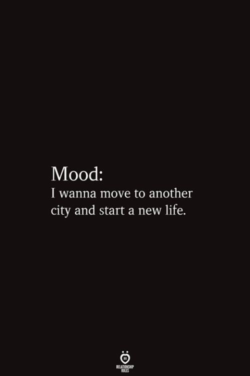 Life, Another, and Start A: Мood:  I wanna move to another  city and start a new life.  RELATIONSHIP  ES