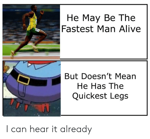Alive, Reddit, and Mean: Не Мау Ве The  Fastest Man Alive  But Doesn't Mean  He Has The  Quickest Legs I can hear it already