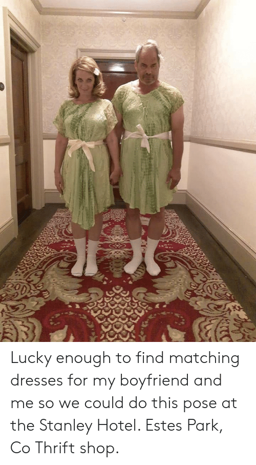 stanley: ל  רגימ Lucky enough to find matching dresses for my boyfriend and me so we could do this pose at the Stanley Hotel. Estes Park, Co Thrift shop.
