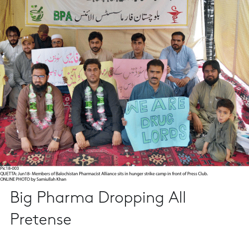 drug lords: بلوچختان فاراسشس الآنجا  وقا نینر  WE ARE  DRUG  LORDS  Pic18-003  QUETTA: Jun18- Members of Balochistan Pharmacist Alliance sits in hunger strike camp in front of Press Club.  ONLINE PHOTO by Samiullah Khan Big Pharma Dropping All Pretense