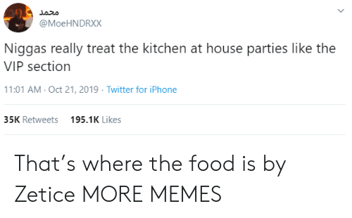 The Kitchen: محمد  @MoeHNDRXX  Niggas really treat the kitchen at house parties like the  VIP section  11:01 AM- Oct 21, 2019 Twitter for iPhone  35K Retweets  195.1K Likes That's where the food is by Zetice MORE MEMES