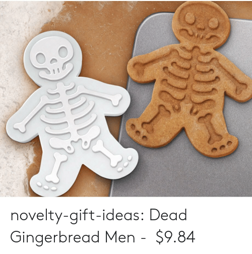 Tumblr, Blog, and Com: பி novelty-gift-ideas:  Dead Gingerbread Men -   $9.84