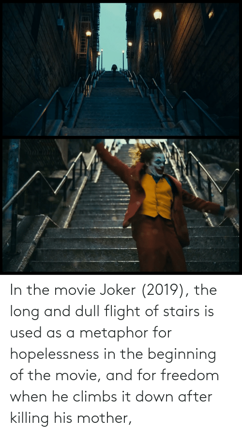 Metaphor: యతల  లు In the movie Joker (2019), the long and dull flight of stairs is used as a metaphor for hopelessness in the beginning of the movie, and for freedom when he climbs it down after killing his mother,