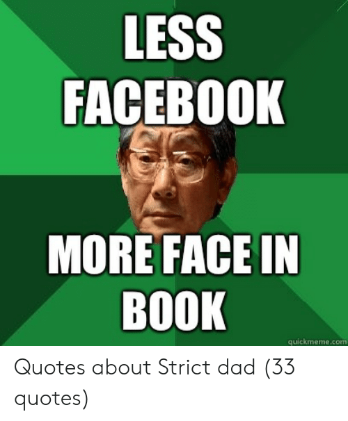 Dad, Facebook, and Book: เห  FACEBOOK  MORE FACE IN  BOOK  quickmeme.com Quotes about Strict dad (33 quotes)
