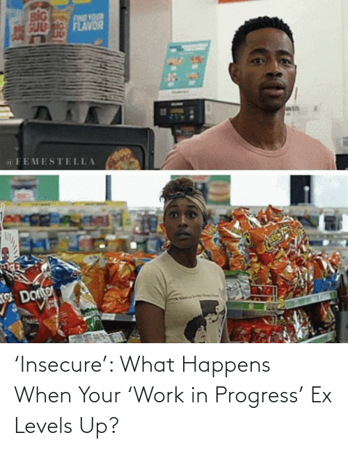 When Your: 'Insecure': What Happens When Your 'Work in Progress' Ex Levels Up?