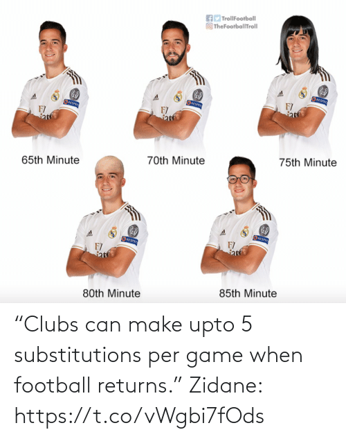 "Per: ""Clubs can make upto 5 substitutions per game when football returns.""  Zidane: https://t.co/vWgbi7fOds"