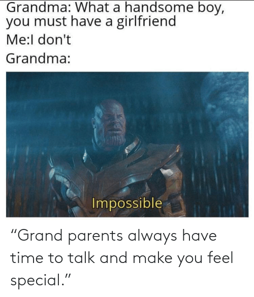 "Parents: ""Grand parents always have time to talk and make you feel special."""