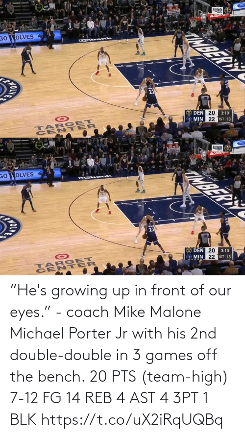 "ast: ""He's growing up in front of our eyes."" - coach Mike Malone  Michael Porter Jr with his 2nd double-double in 3 games off the bench.  20 PTS (team-high) 7-12 FG  14 REB 4 AST 4 3PT 1 BLK   https://t.co/uX2iRqUQBq"