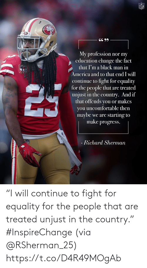 "In The: ""I will continue to fight for equality for the people that are treated unjust in the country."" #InspireChange (via @RSherman_25) https://t.co/D4R49MOgAb"