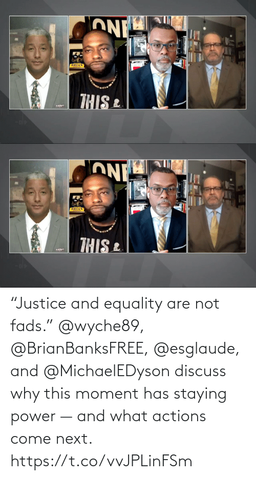 """Has: """"Justice and equality are not fads.""""  @wyche89, @BrianBanksFREE, @esglaude, and @MichaelEDyson discuss why this moment has staying power — and what actions come next. https://t.co/vvJPLinFSm"""