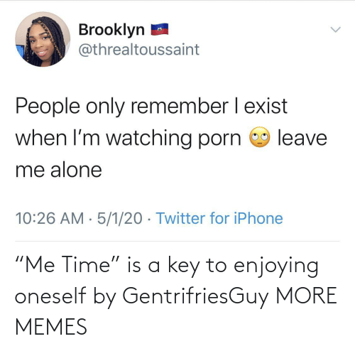 "enjoying: ""Me Time"" is a key to enjoying oneself by GentrifriesGuy MORE MEMES"