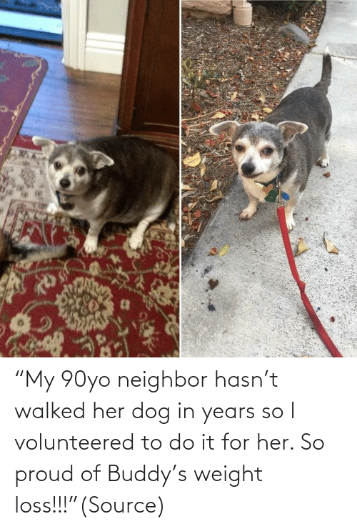 "neighbor: ""My 90yo neighbor hasn't walked her dog in years so I volunteered to do it for her. So proud of Buddy's weight loss!!!""(Source)"