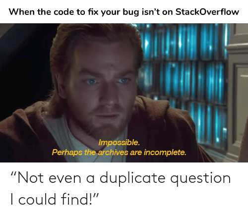 "Could: ""Not even a duplicate question I could find!"""