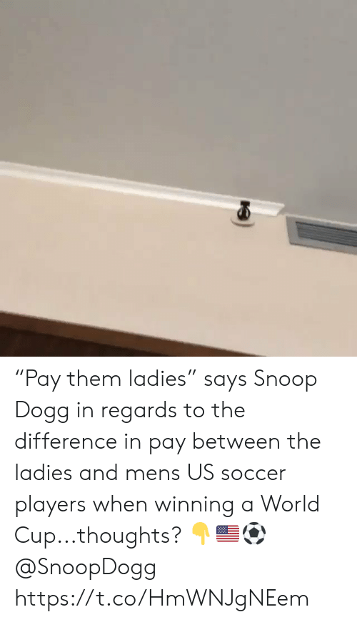 "World Cup: ""Pay them ladies"" says Snoop Dogg in regards to the difference in pay between the ladies and mens US soccer players when winning a World Cup...thoughts? 👇🇺🇸⚽️ @SnoopDogg https://t.co/HmWNJgNEem"