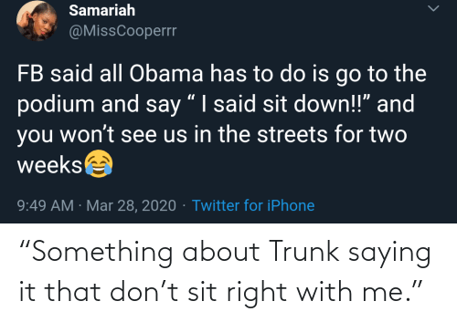 "something: ""Something about Trunk saying it that don't sit right with me."""