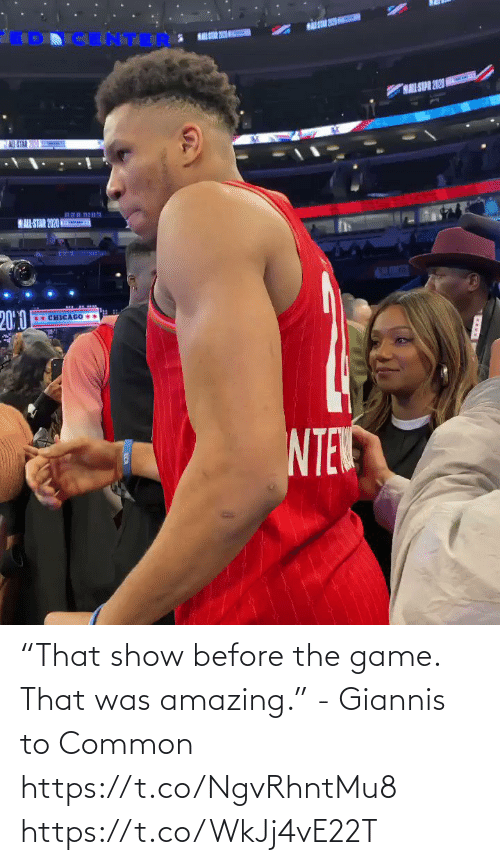 """That Was: """"That show before the game. That was amazing."""" - Giannis to Common    https://t.co/NgvRhntMu8 https://t.co/WkJj4vE22T"""