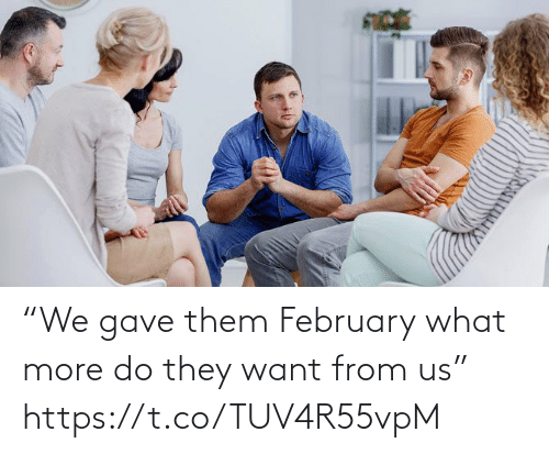 """Gave: """"We gave them February what more do they want from us"""" https://t.co/TUV4R55vpM"""