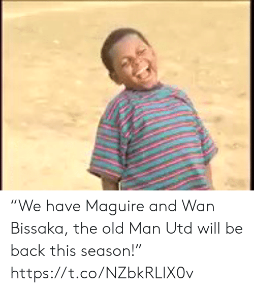 """Old Man, Soccer, and Old: """"We have Maguire and Wan Bissaka, the old Man Utd will be back this season!""""  https://t.co/NZbkRLlX0v"""