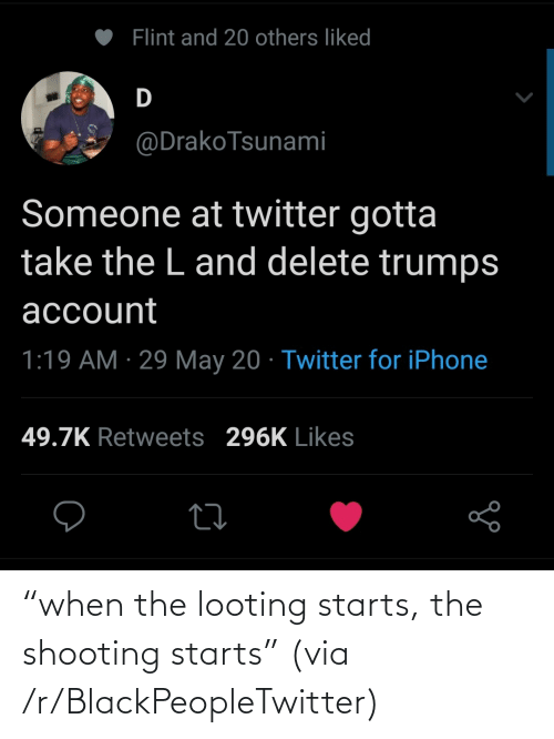 """Starts: """"when the looting starts, the shooting starts"""" (via /r/BlackPeopleTwitter)"""