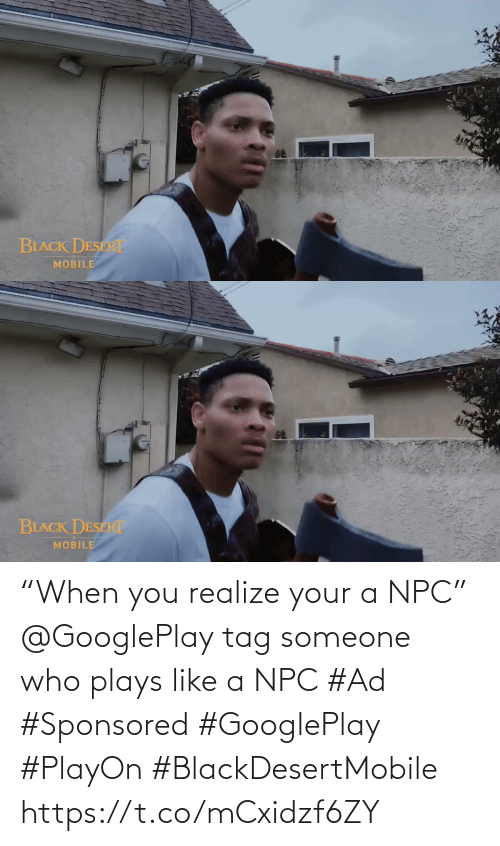 """Someone Who: """"When you realize your a NPC""""  @GooglePlay tag someone who plays like a NPC #Ad #Sponsored #GooglePlay #PlayOn #BlackDesertMobile https://t.co/mCxidzf6ZY"""