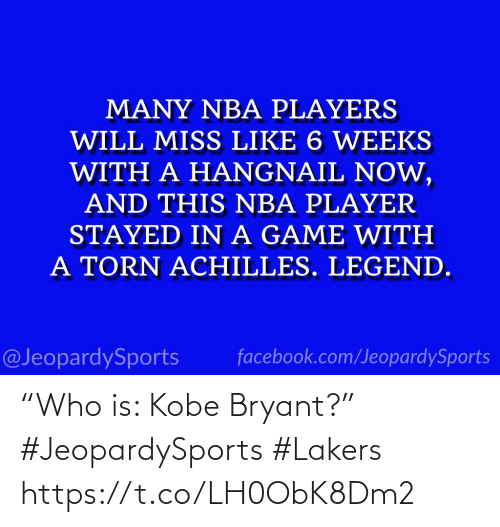 "Https T: ""Who is: Kobe Bryant?"" #JeopardySports #Lakers https://t.co/LH0ObK8Dm2"