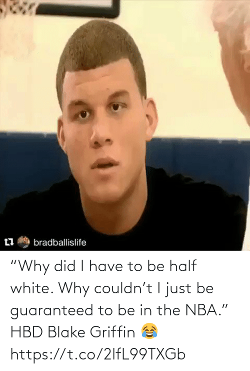 "To Be: ""Why did I have to be half white. Why couldn't I just be guaranteed to be in the NBA.""   HBD Blake Griffin 😂   https://t.co/2lfL99TXGb"