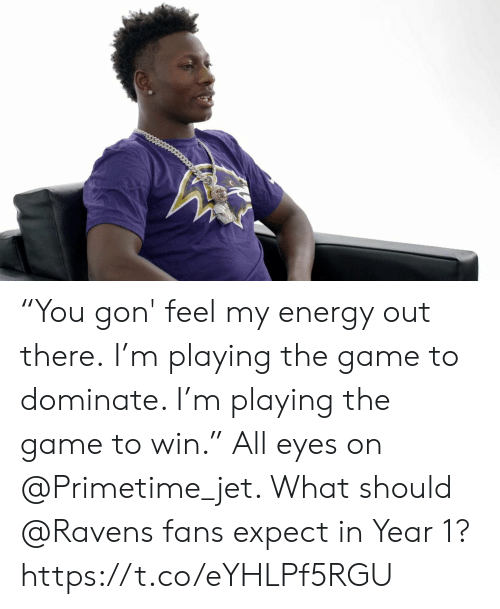 "Ravens Fans: ""You gon' feel my energy out there.  I'm playing the game to dominate. I'm playing the game to win.""  All eyes on @Primetime_jet. What should @Ravens fans expect in Year 1? https://t.co/eYHLPf5RGU"