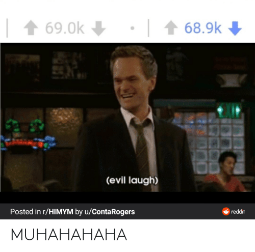 himym: •| 1 68.9k  1 69.0k  (evil laugh)  Posted in r/HIMYM by u/ContaRogers  O reddit MUHAHAHAHA