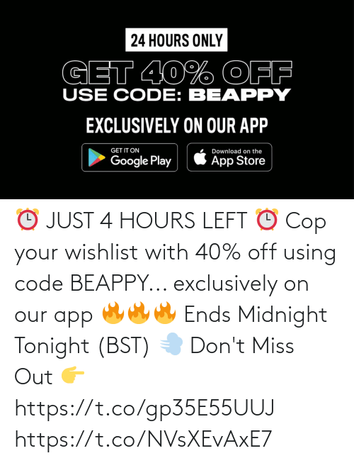 miss: ⏰ JUST 4 HOURS LEFT ⏰  Cop your wishlist with 40% off using code BEAPPY... exclusively on our app 🔥🔥🔥  Ends Midnight Tonight (BST) 💨  Don't Miss Out 👉 https://t.co/gp35E55UUJ https://t.co/NVsXEvAxE7