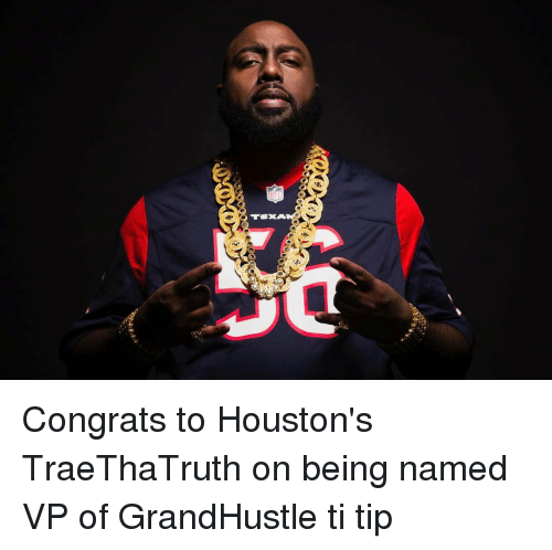 Congrations: お  EXA Congrats to Houston's TraeThaTruth on being named VP of GrandHustle ti tip